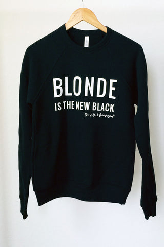 'Blonde Is The New Black' PULLOVER- Women's