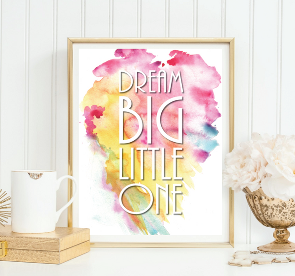 Dream Big Little One - Watercolor Splatter, Print or Canvas