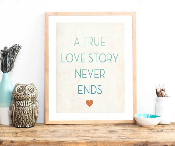 A True Love Story Never Ends, Print or Canvas