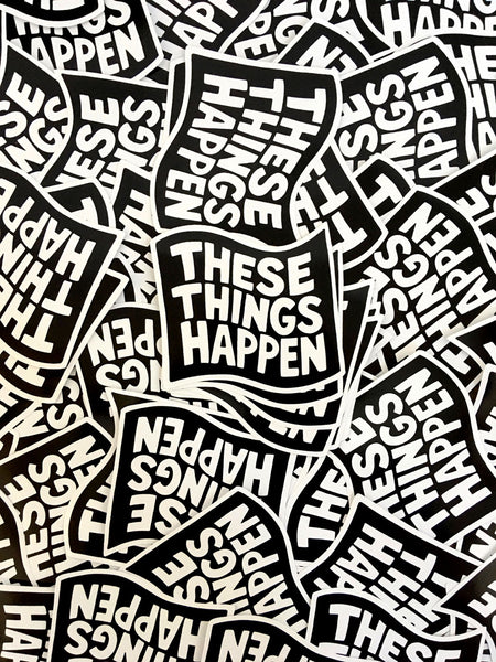 'These Things Happen' Sticker