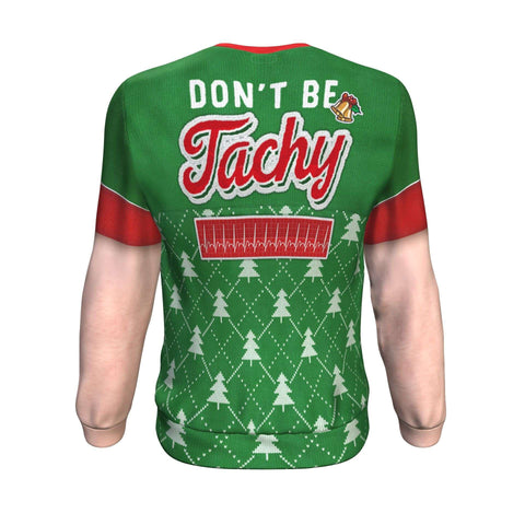 Don't Be Tachy - Ugly Sweatshirt