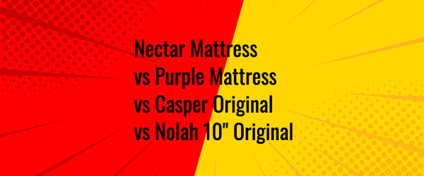 Nectar Vs Purple Vs Casper Vs Nolah Mattress  - Full Comparison