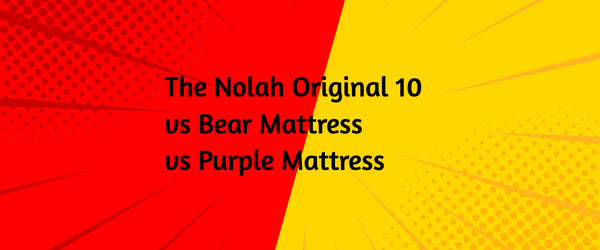 The Nolah Original 10 vs Bear Mattress vs Purple Mattress