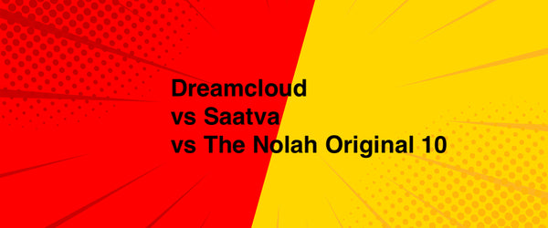 Dreamcloud vs Saatva vs Nolah Mattress - Full Comparison