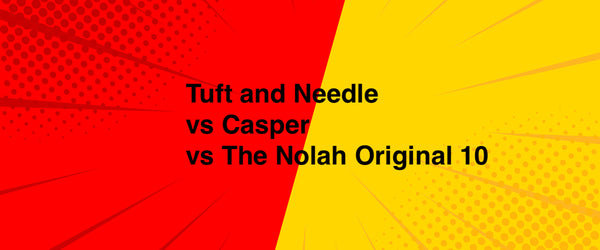 Tuft and Needle vs Casper vs Nolah Mattress