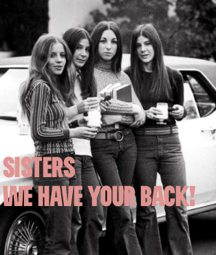 Hey sisters...we have your back!