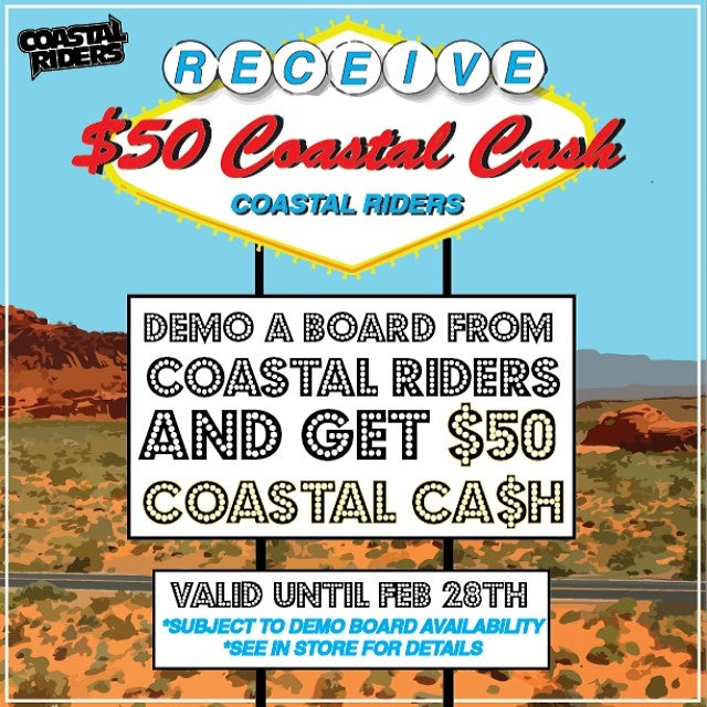 Come visit the bright and shining lights of famous Coastal Riders! Demo one of our boards and receive $50 COASTAL CASH INSTANTLY! winbig bigspender bigmoney livinlavidaloca