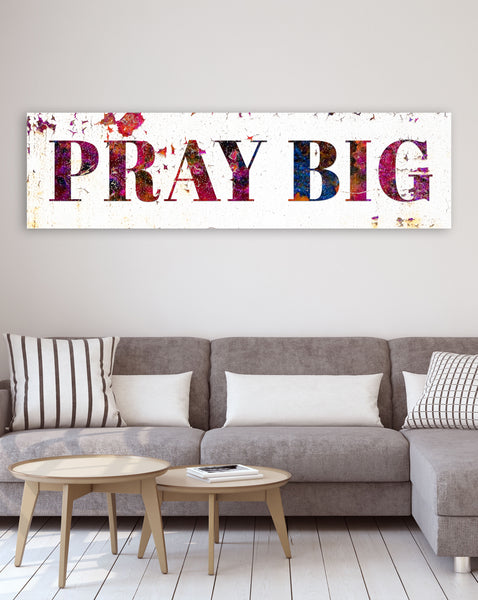 Pray Big Modern Farmhouse Wall Art - Large Wall Art - Large Sign Inspirational Art