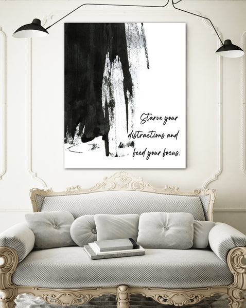 Starve Your Distractions  Motivational Art Modern Wall Art Canvas Print