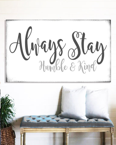 Always Stay Humble & Kind Wall Art - Farmhouse Decor