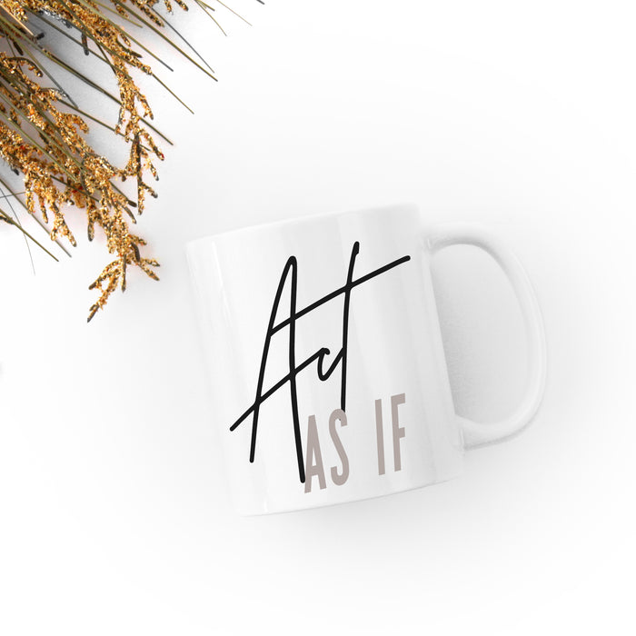 Act As If | Coffee Mug