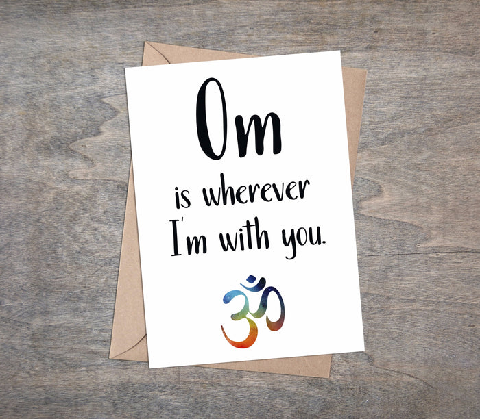 Om is wherever I'm with you - greeting card