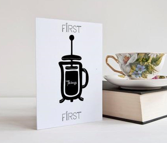 First Things First French Press Greeting Card