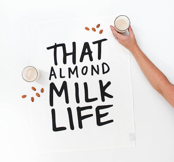 That Almond Milk Life Tea Towel - God Then Coffee