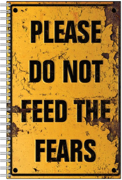 Please Do Not Feed The Fears Notebook