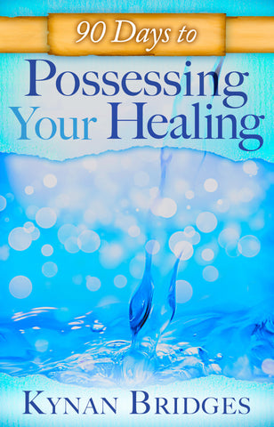 90 Days to Possessing Your Healing
