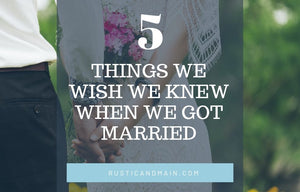 5 things we wish we knew when we got married rustic and main