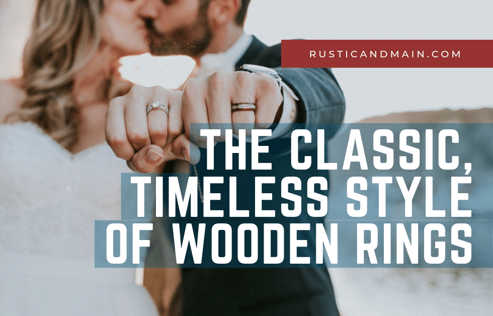 The Classic, Timeless Style of Wooden Wedding Rings