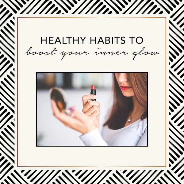 Healthy Habits to Boost Your Inner Glow