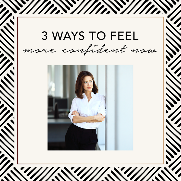 3 Ways to Feel More Confident Now
