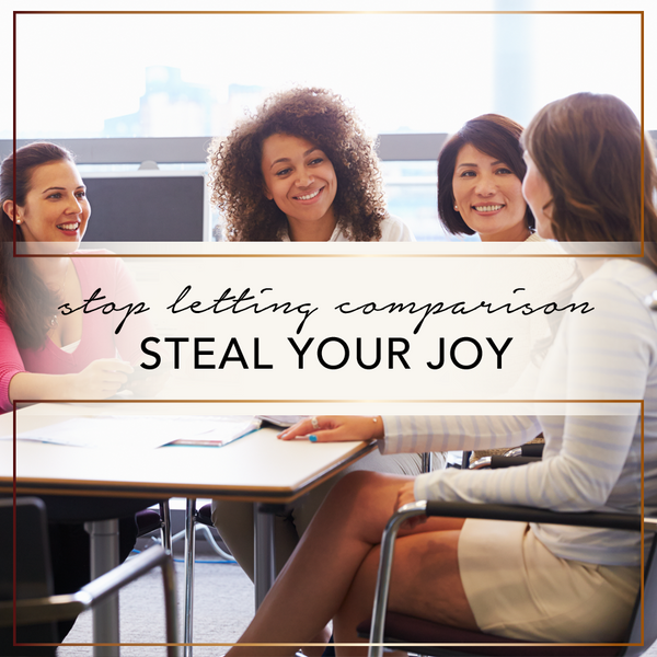 How to Stop Letting Comparison Steal Your Joy