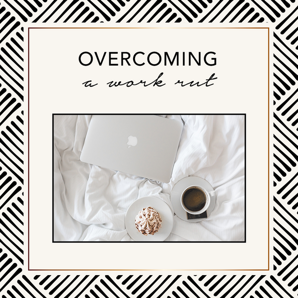Overcoming A Work Rut