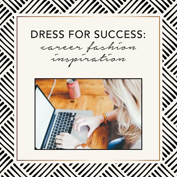 Dress For Success: Career Fashion Inspiration