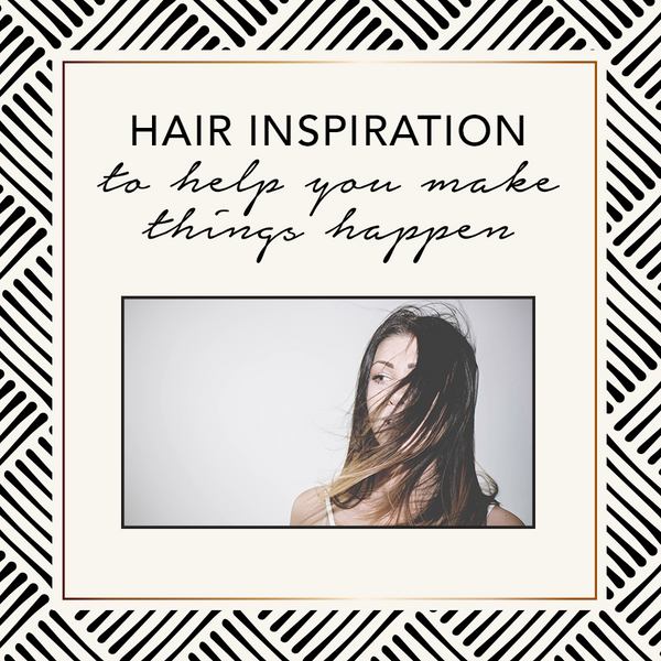 Hair Inspiration To Help You Make Things Happen