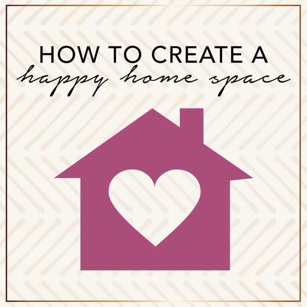 How To Create A Happy Home Space