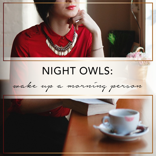 Night Owls: Wake Up A Morning Person