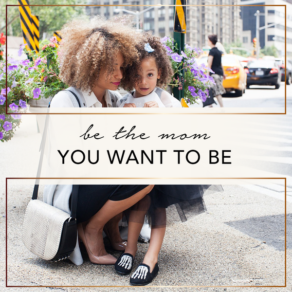 Be The Mom YOU Want To Be