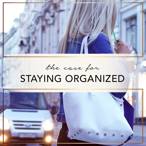 The Case For Staying Organized