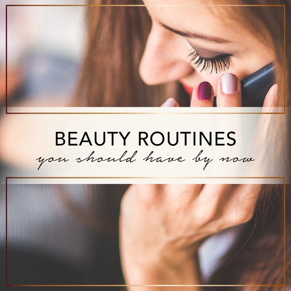 Beauty Routines You Should Have By Now