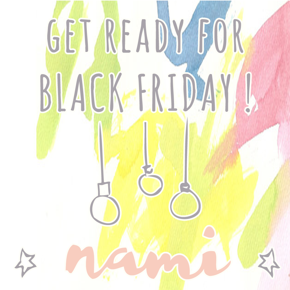GET READY FOR BLACK FRIDAY @ NAMI!