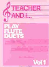 Teacher And I...Play Flute Duets Vol. 1