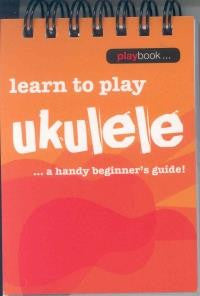 Learn to Play Ukulele...Playbook