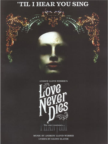 Andrew Lloyd Webber/Glenn Slater: 'Til I Hear You Sing (Love Never Dies)
