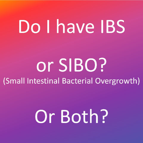 do i have IBS or SIBO (small intestinal bacterial overgrowth) or both