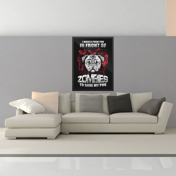 I Would Push You In Front Of Zombies To Save My Pug Wall Art - the passionate pug - 18×24 Framed - 2