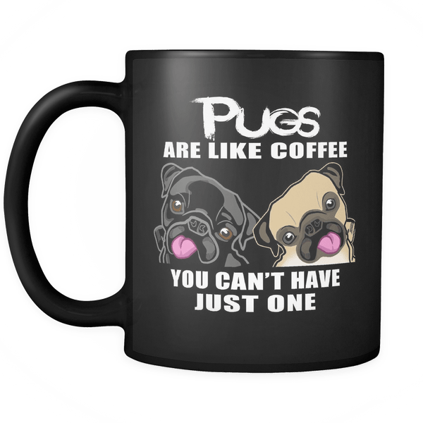 Pugs Are Like Coffee Black Coffee Mug