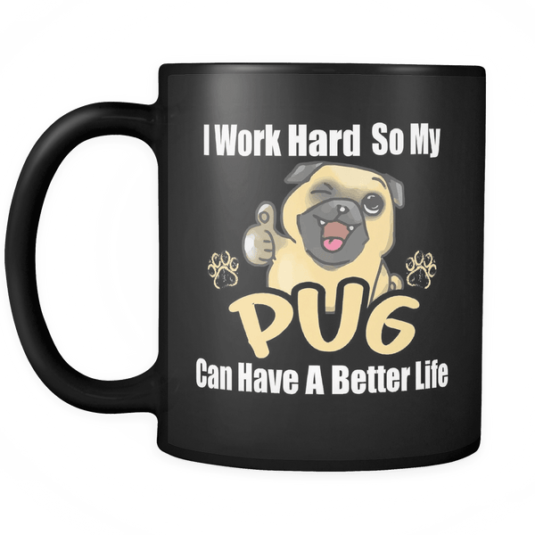 I Work Hard For My Pug Coffee Mug