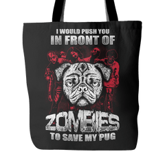 I Would Push You In Front Of Zombies To Save My Pug Tote Bag - thepassionatepug - Black - 1