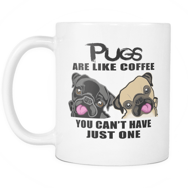 Pugs Are Like Coffee White Coffee Mug
