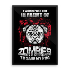 I Would Push You In Front Of Zombies To Save My Pug Wall Art - the passionate pug -  - 1