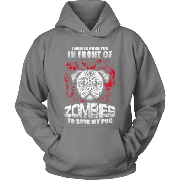 I Would Push You In Front Of Zombies To Save My Pug Hoodie - the passionate pug - Hoodie / Grey / S - 4