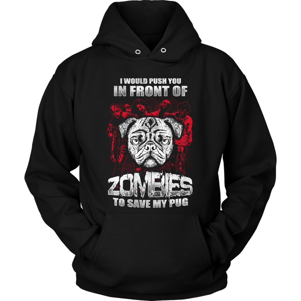 I Would Push You In Front Of Zombies To Save My Pug Hoodie - the passionate pug - Hoodie / Black / S - 1
