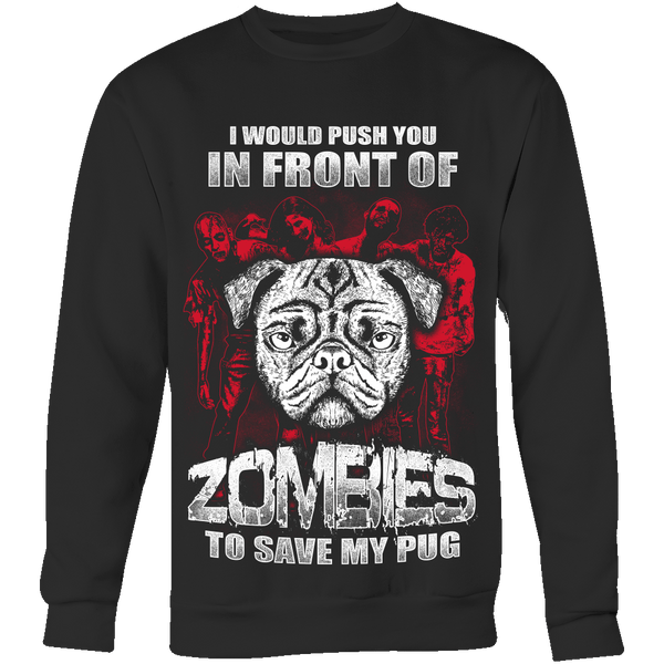 I Would Push You In Front Of Zombies To Save My Pug Hoodie - the passionate pug - Crewneck Sweatshirt / Black / S - 5