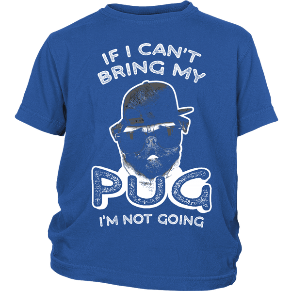 If I Can't Bring My Pug Kids T-shirt - the passionate pug - District Youth Shirt / Royal Blue / XS - 1
