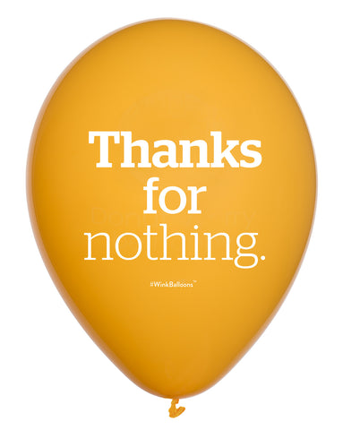 Thanks For Nothing - Balloon - Delivered*