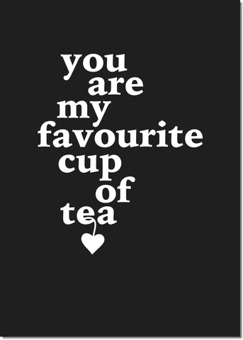 You are my favourite cup of tea